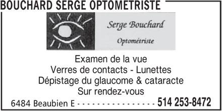 Serge Bouchard Optométriste (514-253-8472) - Annonce illustrée======= - BOUCHARD SERGE OPTOMETRISTE Examen de la vue Verres de contacts - Lunettes Dépistage du glaucome & cataracte Sur rendez-vous 514 253-8472 6484 Beaubien E - - - - - - - - - - - - - - - -
