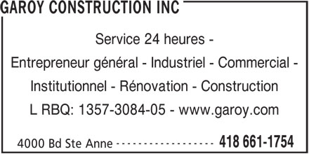 Construction Garoy Inc (418-661-1754) - Annonce illustrée======= - GAROY CONSTRUCTION INC Service 24 heures - Entrepreneur général - Industriel - Commercial - Institutionnel - Rénovation - Construction L RBQ: 1357-3084-05 - www.garoy.com ------------------ 418 661-1754 4000 Bd Ste Anne