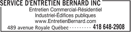 Services D'Entretien Bernard Inc (418-648-2908) - Annonce illustrée======= - Entretien Commercial-Résidentiel Industriel-Édifices publiques www.EntretienBernard.com ---------- 418 648-2908 489 avenue Royale Québec SERVICE D'ENTRETIEN BERNARD INC