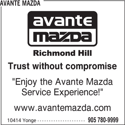 """Avante Mazda (905-780-9999) - Display Ad - Trust without compromise """"Enjoy the Avante Mazda Service Experience!"""" www.avantemazda.com 10414 Yonge --------------------- 905 780-9999 AVANTE MAZDA"""