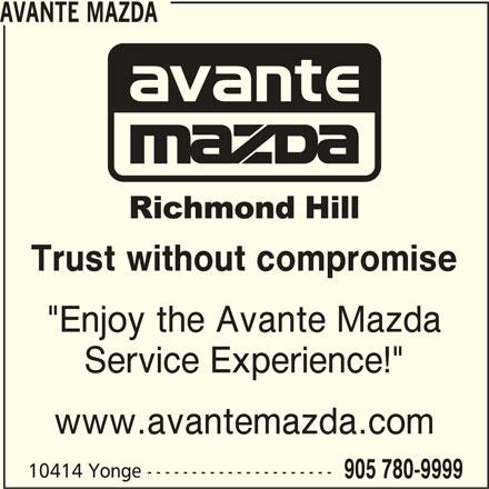 "Avante Mazda (905-780-9999) - Display Ad - 905 780-9999 10414 Yonge --------------------- AVANTE MAZDA Trust without compromise ""Enjoy the Avante Mazda Service Experience!"" www.avantemazda.com"
