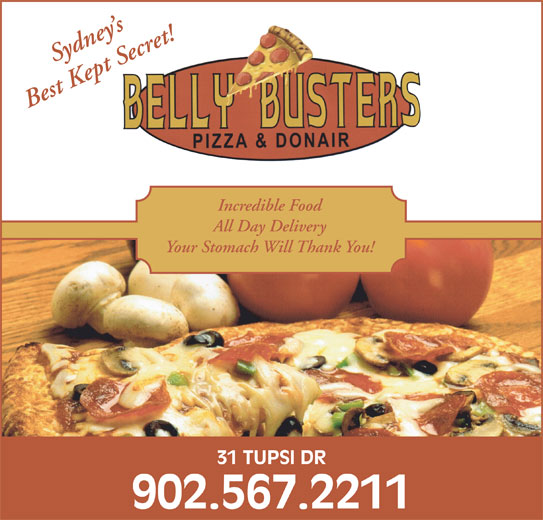 Belly Busters Pizza & Donair (902-567-2211) - Annonce illustrée======= - Sydney s Best Kept Secret! Incredible Food All Day Delivery Your Stomach Will Thank You! 31 TUPSI DR 902.567.2211