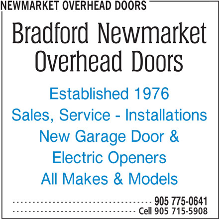 Bradford Newmarket Overhead Doors (905-775-0641) - Display Ad - NEWMARKET OVERHEAD DOORS Established 1976 Sales, Service - Installations New Garage Door & Electric Openers All Makes & Models ----------------------------------- 905 775-0641 ------------------------------- Cell 905 715-5908