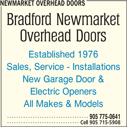 Bradford Newmarket Overhead Doors (905-775-0641) - Display Ad - NEWMARKET OVERHEAD DOORS Established 1976 Sales, Service - Installations New Garage Door & Electric Openers All Makes & Models ----------------------------------- 905 775-0641 ------------------------------- Cell 905 715-5908