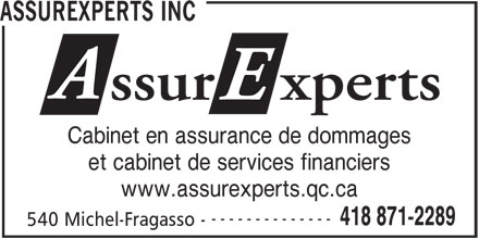 AssurExperts (418-871-2289) - Annonce illustrée======= - ASSUREXPERTS INC Cabinet en assurance de dommages et cabinet de services financiers www.assurexperts.qc.ca -------------- 418 871-2289 540 Michel-Fragasso -