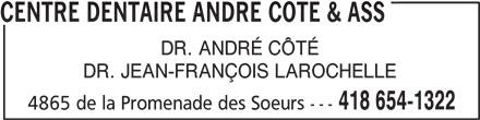 Centre Dentaire André Côté & Ass (418-654-1322) - Annonce illustrée======= - DR. ANDRÉ CÔTÉ DR. JEAN-FRANÇOIS LAROCHELLE 418 654-1322 4865 de la Promenade des Soeurs --- CENTRE DENTAIRE ANDRE COTE & ASS