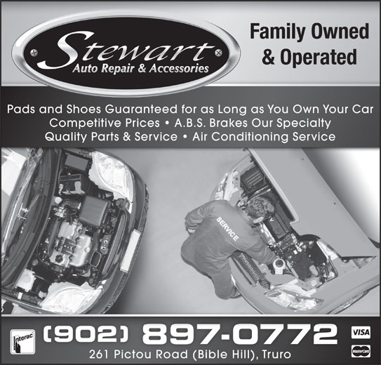 Stewart Auto Repair & Accessories (902-897-0772) - Display Ad - Family Owned & Operated Pads and Shoes Guaranteed for as Long as You Own Your Car Competitive Prices   A.B.S. Brakes Our Specialty Quality Parts & Service   Air Conditioning Service (902) 90) 897-07727 261 Pictou Road (Bible Hill), Truro