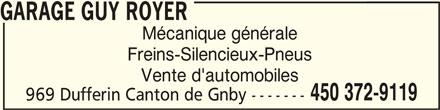 Garage Guy Royer (450-372-9119) - Annonce illustrée======= - GARAGE GUY ROYER GARAGE GUY ROYER Mécanique générale Freins-Silencieux-Pneus Vente d'automobiles 450 372-9119 969 Dufferin Canton de Gnby ------- GARAGE GUY ROYER