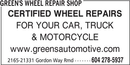 Green's Wheel Repair Shop (604-278-5937) - Display Ad - GREEN'S WHEEL REPAIR SHOP CERTIFIED WHEEL REPAIRS FOR YOUR CAR, TRUCK & MOTORCYCLE www.greensautomotive.com 2165-21331 Gordon Way Rmd ------- 604 278-5937