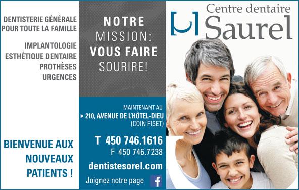 Centre Dentaire Saurel (450-746-1616) - Annonce illustrée======= - NOTRE MISSION: VOUS FAIRE SOURIRE! MAINTENANT AU 210, AVENUE DE L HÔTEL-DIEU (COIN FISET) T  450 746.1616 BIENVENUE AUX F  450 746.7238 NOUVEAUX dentistesorel.com PATIENTS ! Joignez notre page
