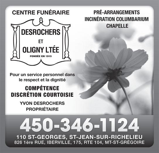 Centre Funéraire Desrochers & Oligny Ltée (450-346-1124) - Annonce illustrée======= - PRÉ-ARRANGEMENTS CENTRE FUNÉRAIRE INCINÉRATION COLUMBARIUM CHAPELLE Pour un service personnel dans le respect et la dignitié COMPÉTENCE DISCRÉTION COURTOISIE YVON DESROCHERS PROPRIÉTAIRE 450-346-1124 110 ST-GEORGES, ST-JEAN-SUR-RICHELIEU 826 1ère RUE, IBERVILLE, 175, RTE 104, MT-ST-GRÉGOIRE