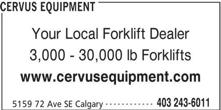 Cervus Equipment (403-243-6011) - Display Ad - CERVUS EQUIPMENT Your Local Forklift Dealer 3,000 - 30,000 lb Forklifts www.cervusequipment.com ------------ 403 243-6011 5159 72 Ave SE Calgary