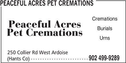Peaceful Acres Pet Cremations (902-499-9289) - Display Ad - PEACEFUL ACRES PET CREMATIONS Cremations Burials Urns 250 Collier Rd West Ardoise 902 499-9289 (Hants Co) -------------------------