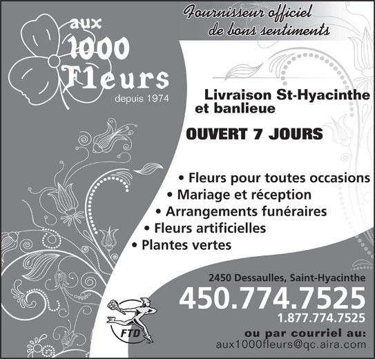 Aux 1000 Fleurs (450-774-7525) - Annonce illustrée======= - Fournisseur officiel de bons sentiments Livraison St-Hyacinthe depuis 1974 et banlieue OUVERT 7 JOURS Fleurs pour toutes occasions Mariage et réception Arrangements funéraires Fleurs artificielles Plantes vertes 2450 Dessaulles, Saint-Hyacinthe2450 Dessaulles, Saint-Hyacinthe 450.774.7525 1.877.774.7525 ou par courriel au: