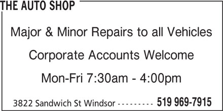 The Auto Shop (519-969-7915) - Display Ad - Major & Minor Repairs to all Vehicles Corporate Accounts Welcome Mon-Fri 7:30am - 4:00pm 519 969-7915 3822 Sandwich St Windsor --------- THE AUTO SHOP