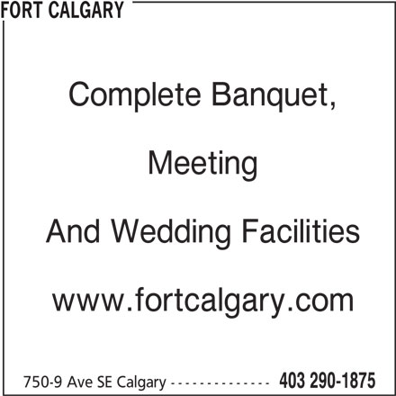 Fort Calgary (403-290-1875) - Display Ad - FORT CALGARY Complete Banquet, Meeting And Wedding Facilities www.fortcalgary.com 750-9 Ave SE Calgary -------------- 403 290-1875