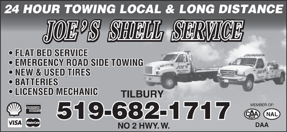 Joe's Shell Service & Towing (519-682-1717) - Display Ad - 24 HOUR TOWING LOCAL & LONG DISTANCE FLAT BED SERVICE EMERGENCY ROAD SIDE TOWING NEW & USED TIRES BATTERIES LICENSED MECHANIC TILBURY MEMBER OF: 519-682-171519-682-1717 . NO 2 HWYW.