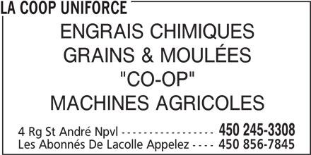 """La Coop Uniforce (450-245-3308) - Annonce illustrée======= - LA COOP UNIFORCE ENGRAIS CHIMIQUES GRAINS & MOULÉES """"CO-OP"""" 450 245-3308 4 Rg St André Npvl ----------------- Les Abonnés De Lacolle Appelez ---- 450 856-7845 MACHINES AGRICOLES"""