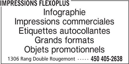 Impressions Flexoplus (450-405-2638) - Annonce illustrée======= - Impressions commerciales Infographie IMPRESSIONS FLEXOPLUS Etiquettes autocollantes Grands formats Objets promotionnels 1306 Rang Double Rougemont ----- 450 405-2638