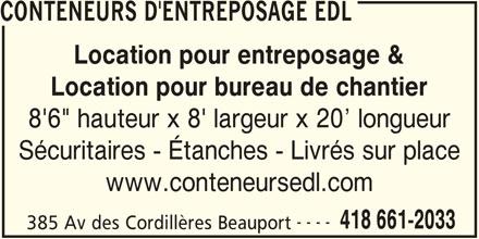 """Les Entreprises Daniel Letarte Inc (418-661-2033) - Annonce illustrée======= - CONTENEURS D'ENTREPOSAGE EDL Location pour entreposage & Location pour bureau de chantier 8'6"""" hauteur x 8' largeur x 20  longueur Sécuritaires - Étanches - Livrés sur place ---- 418 661-2033 385 Av des Cordillères Beauport www.conteneursedl.com"""