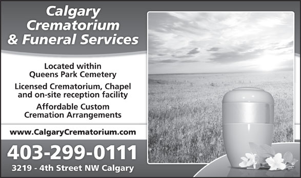 Calgary Crematorium (403-299-0111) - Display Ad - Calgary Crematorium & Funeral Services Located within Queens Park Cemetery Licensed Crematorium, Chapel and on-site reception facility Affordable Custom Cremation Arrangements www.CalgaryCrematorium.com 403-299-0111 3219 - 4th Street NW Calgary