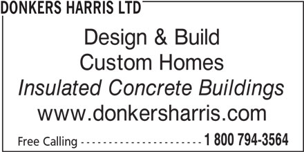Donkers Harris Ltd (519-291-4881) - Display Ad - DONKERS HARRIS LTD Design & Build Custom Homes Insulated Concrete Buildings www.donkersharris.com 1 800 794-3564 Free Calling ----------------------