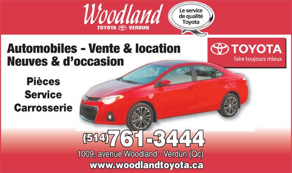 Woodland Verdun (Toyota) Ltée (514-761-3444) - Annonce illustrée======= - Automobiles - Vente & location Neuves & d occasion Pièces Service Carrosserie (514) 761-3444 1009, avenue Woodland - Verdun (Qc) www.woodlandtoyota.ca