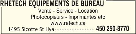 Rhétech Equipements de bureau (450-250-8770) - Annonce illustrée======= - RHETECH EQUIPEMENTS DE BUREAU Vente - Service - Location Photocopieurs - Imprimantes etc www.retech.ca 1495 Sicotte St Hya---------------- 450 250-8770