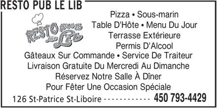 Resto Pub Le Lib (450-793-4429) - Annonce illustrée======= - Pizza  Sous-marin Table D'Hôte  Menu Du Jour Terrasse Extérieure Permis D'Alcool Gâteaux Sur Commande  Service De Traiteur Livraison Gratuite Du Mercredi Au Dimanche Réservez Notre Salle À Dîner Pour Fêter Une Occasion Spéciale ------------ 450 793-4429 126 St-Patrice St-Liboire RESTO PUB LE LIB