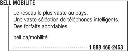 Bell (1-888-466-2453) - Annonce illustrée======= - Le réseau le plus vaste au pays. Une vaste séléction de téléphones intelligents. Des forfaits abordables. bell.ca/mobilité ------------------------------------ 1 888 466-2453 BELL MOBILITE