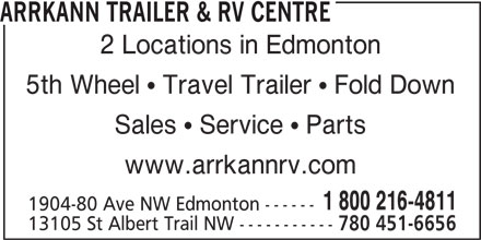 Arrkann Trailer & R V Centre (780-440-4811) - Display Ad - ARRKANN TRAILER & RV CENTRE 2 Locations in Edmonton 5th Wheel  Travel Trailer  Fold Down Sales  Service  Parts www.arrkannrv.com 1 800 216-4811 1904-80 Ave NW Edmonton ------ 13105 St Albert Trail NW ----------- 780 451-6656