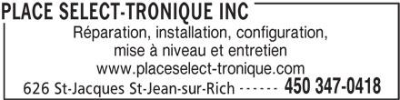 Place Sélect-Tronique Inc (450-347-0418) - Annonce illustrée======= - Réparation, installation, configuration, mise à niveau et entretien www.placeselect-tronique.com ------ 450 347-0418 626 St-Jacques St-Jean-sur-Rich PLACE SELECT-TRONIQUE INC