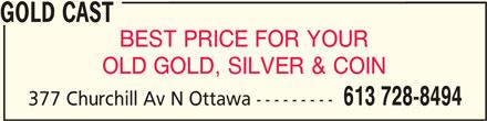 Gold Cast (613-728-8494) - Display Ad - GOLD CASTGOLD CAST GOLD CAST BEST PRICE FOR YOUR OLD GOLD, SILVER & COIN 613 728-8494 377 Churchill Av N Ottawa ---------