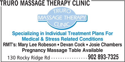 Truro Massage Therapy Clinic (902-893-7325) - Display Ad - TRURO MASSAGE THERAPY CLINIC Specializing in Individual Treatment Plans For Medical & Stress Related Conditions RMT's: Mary Lee Robeson  Devan Cock  Josie Chambers Pregnancy Massage Table Available 902 893-7325 130 Rocky Ridge Rd ----------------