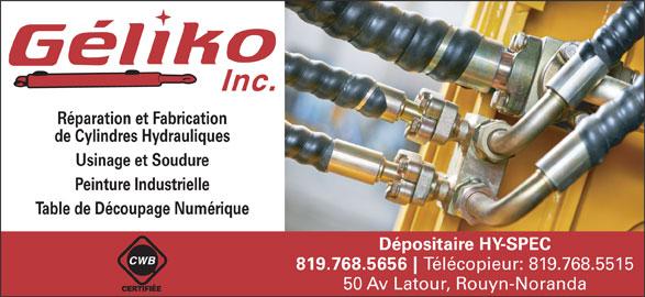 Géliko Inc (819-768-5656) - Annonce illustrée======= - Réparation et Fabrication de Cylindres Hydrauliques Usinage et Soudure Peinture Industrielle Table de Découpage Numérique Dépositaire HY-SPEC 819.768.5656 Télécopieur: 819.768.5515 50 Av Latour, Rouyn-Noranda