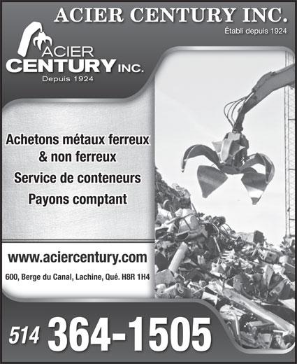 Acier Century Inc (514-364-1505) - Annonce illustrée======= - Achetons métaux ferreux & non ferreux Service de conteneurs Payons comptant www.aciercentury.com 600, Berge du Canal, Lachine, Qué. H8R 1H4 514 364-1505