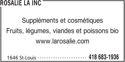 La Rosalie (418-683-1936) - Annonce illustrée======= - ROSALIE LA INC Suppléments et cosmétiques Fruits, légumes, viandes et poissons bio www.larosalie.com ---------------------- 418 683-1936 1646 St-Louis