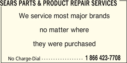 Sears Parts & Product Repair Services (1-866-423-7708) - Display Ad - SEARS PARTS & PRODUCT REPAIR SERVICES We service most major brands no matter where they were purchased 1 866 423-7708 No Charge-Dial ------------------