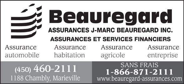 Assurances Beauregard Jean-Marc (450-460-2111) - Annonce illustrée======= - Beauregard ASSURANCES J-MARC BEAUREGARD INC. ASSURANCES ET SERVICES FINANCIERS Assurance Assurance automobile habitation entreprise agricole SANS FRAIS (450)460-2111 1-866-871-2111 1188 Chambly, Marieville www.beauregard-assurances.com