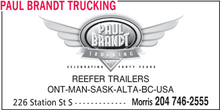Paul Brandt Trucking (204-746-2555) - Display Ad - Morris 204 746-2555 226 Station St S ------------- PAUL BRANDT TRUCKING REEFER TRAILERS ONT-MAN-SASK-ALTA-BC-USA