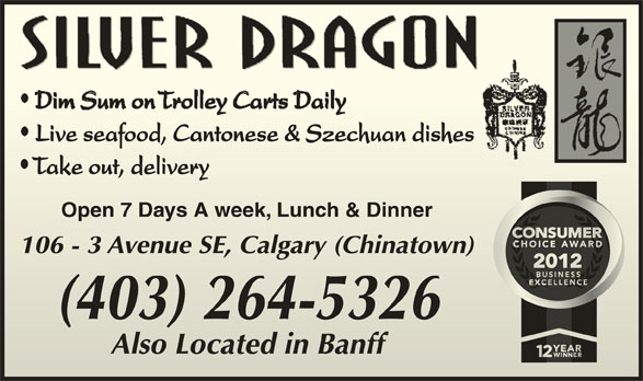 Silver Dragon Restaurant (403-264-5326) - Display Ad - Also Located in BanffAlso Located in Banff Live seafood, Cantonese & Szechuan dishesLive seafood, Cantonese & Szechuan dishes Take out, delivery Take out, delivery Open 7 Days A week, Lunch & DinnerOpen 7 Days A week, Lunch & Dinner 106 - 3 Avenue SE, Calgary (Chinatown)106 - 3 Avenue SE, Calgary (Chinatown) (403) 264-5326