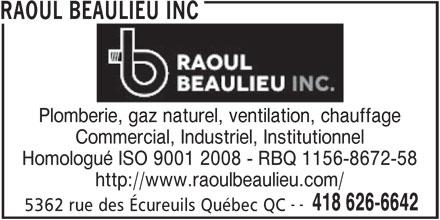 Raoul Beaulieu Inc (418-626-6642) - Annonce illustrée======= - 5362 rue des Écureuils Québec QC RAOUL BEAULIEU INCAULIEU INC Plomberie, gaz naturel, ventilation, chauffagemberie, gaz naturel, ventilation, chauf Commercial, Industriel, Institutionnel Homologué ISO 9001 2008 - RBQ 1156-8672-58 http://www.raoulbeaulieu.com/ -- 418 626-6642