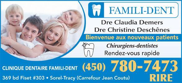 Clinique Dentaire Famili-Dent (450-780-7473) - Annonce illustrée======= - Dre Claudia Demers Dre Christine Deschênes Bienvenue aux nouveaux patients Chirurgiens-dentistes Rendez-vous rapide CLINIQUE DENTAIRE FAMILI-DENT (450) 780-7473 369 bd Fiset #303   Sorel-Tracy Carrefour Jean Coutu RIRE