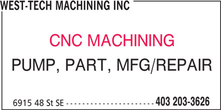 West-Tech Machining Inc (403-203-3626) - Display Ad - WEST-TECH MACHINING INC CNC MACHINING 403 203-3626 PUMP, PART, MFG/REPAIR 6915 48 St SE ----------------------