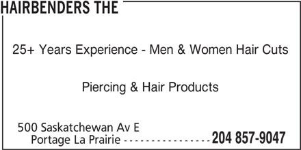 The Hairbenders (204-857-9047) - Display Ad - HAIRBENDERS THE 25+ Years Experience - Men & Women Hair Cuts Piercing & Hair Products 500 Saskatchewan Av E 204 857-9047 Portage La Prairie ----------------