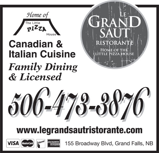Le Grand Saut Ristorante (506-473-3876) - Annonce illustrée======= - Home of Canadian & Italian Cuisine Family Dining & Licensed 506-473-3876 www.legrandsautristorante.com 155 Broadway Blvd, Grand Falls, NB