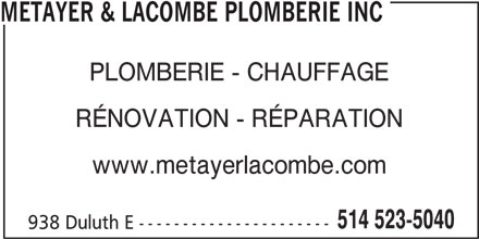 Métayer & Lacombe Plomberie Inc (514-523-5040) - Annonce illustrée======= - METAYER & LACOMBE PLOMBERIE INC PLOMBERIE - CHAUFFAGE RÉNOVATION - RÉPARATION www.metayerlacombe.com 514 523-5040 938 Duluth E ----------------------