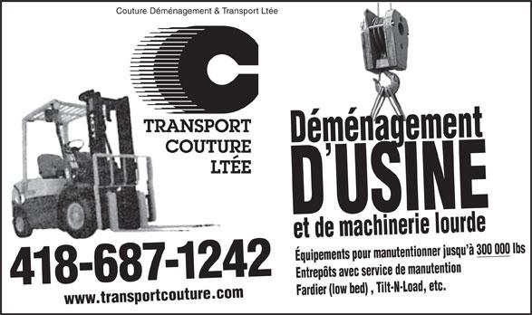 Couture Déménagement & Transport Ltée (418-687-1242) - Annonce illustrée======= - Couture Déménagement & Transport Ltée ménagepements pour manutentionner jusqu à 300 000 lbsnagem D USINEménagement et de machinerie lourdeet Déménagement Équip epôts avec serEntre vice de manutention 7-1242 Farddier (low bed) , Tilt-N-Load, etc. www.transportcouture.com68