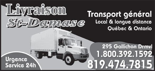 Livraison St-Damase (819-474-7815) - Annonce illustrée======= - Transport général Local & longue distance Québec & Ontario 295 Gallichan Drmvl 1.800.392.1592 Urgence Service 24h 819.474.7815194747815