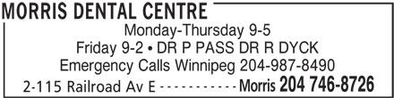Morris Dental Centre (204-746-8726) - Display Ad - Friday 9-2   DR P PASS DR R DYCK Emergency Calls Winnipeg 204-987-8490 ----------- Morris 204 746-8726 2-115 Railroad Av E MORRIS DENTAL CENTRE Monday-Thursday 9-5